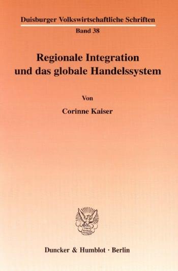 Cover: Regionale Integration und das globale Handelssystem