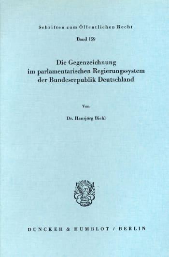 Cover: Die Gegenzeichnung im parlamentarischen Regierungssystem der Bundesrepublik Deutschland