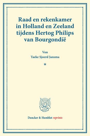 Cover: Raad en rekenkamer in Holland en Zeeland tijdens Hertog Philips van Bourgondië