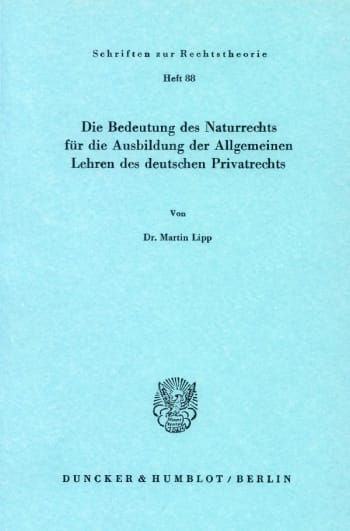 Cover: Die Bedeutung des Naturrechts für die Ausbildung der Allgemeinen Lehren des deutschen Privatrechts