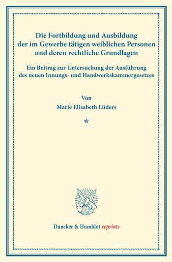 Cover: Die Fortbildung und Ausbildung der im Gewerbe tätigen weiblichen Personen und deren rechtliche Grundlagen