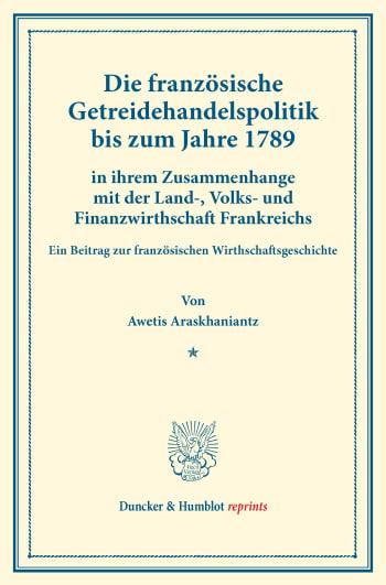 Cover: Die französische Getreidehandelspolitik bis zum Jahre 1789