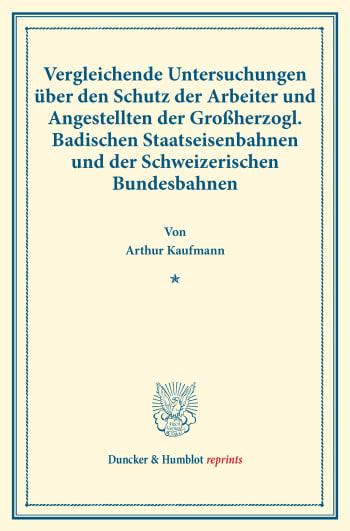 Cover: Vergleichende Untersuchungen über den Schutz der Arbeiter und Angestellten der Großherzogl. Badischen Staatseisenbahnen und der Schweizerischen Bundesbahnen