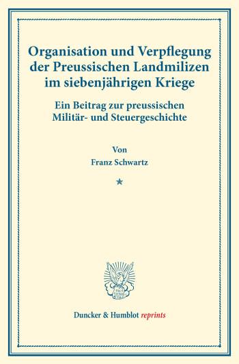 Cover: Organisation und Verpflegung der Preussischen Landmilizen im siebenjährigen Kriege