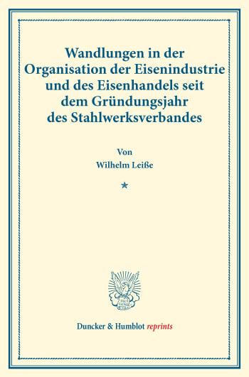 Cover: Wandlungen in der Organisation der Eisenindustrie und des Eisenhandels seit dem Gründungsjahr des Stahlwerksverbandes