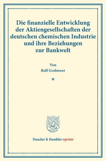 Cover: Die finanzielle Entwicklung der Aktiengesellschaften der deutschen chemischen Industrie und ihre Beziehungen zur Bankwelt