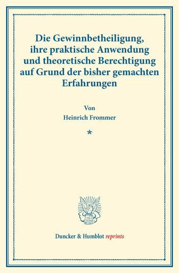 Cover: Die Gewinnbetheiligung, ihre praktische Anwendung und theoretische Berechtigung auf Grund der bisher gemachten Erfahrungen