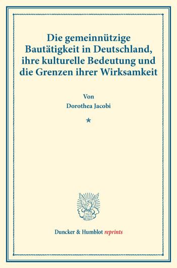 Cover: Die gemeinnützige Bautätigkeit in Deutschland, ihre kulturelle Bedeutung und die Grenzen ihrer Wirksamkeit