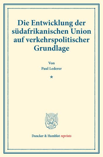Cover: Die Entwicklung der südafrikanischen Union auf verkehrspolitischer Grundlage