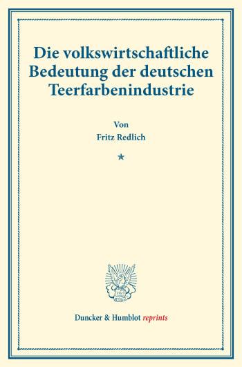 Cover: Die volkswirtschaftliche Bedeutung der deutschen Teerfarbenindustrie