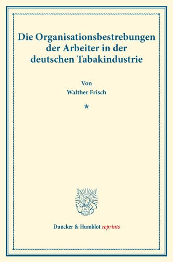 Cover: Die Organisationsbestrebungen der Arbeiter in der deutschen Tabakindustrie
