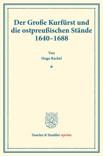 Cover: Der Große Kurfürst und die ostpreußischen Stände 1640–1688