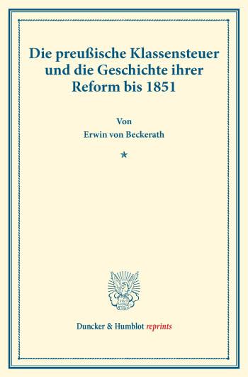 Cover: Die preußische Klassensteuer und die Geschichte ihrer Reform bis 1851