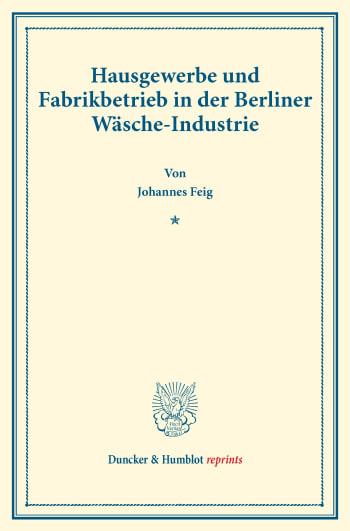 Cover: Hausgewerbe und Fabrikbetrieb in der Berliner Wäsche-Industrie