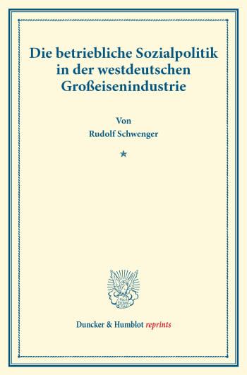 Cover: Die betriebliche Sozialpolitik in der westdeutschen Großeisenindustrie