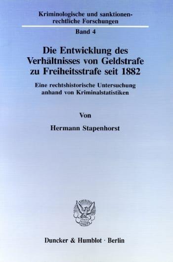 Cover: Die Entwicklung des Verhältnisses von Geldstrafe zu Freiheitsstrafe seit 1882