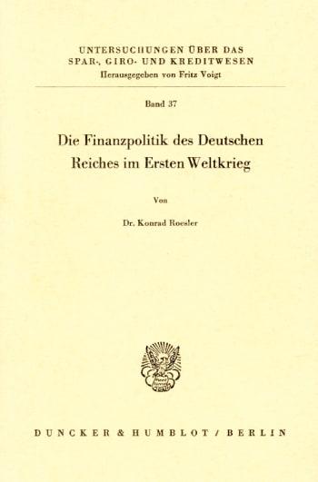Cover: Die Finanzpolitik des Deutschen Reiches im Ersten Weltkrieg