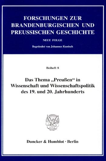"""Cover: Das Thema """"Preußen"""" in Wissenschaft und Wissenschaftspolitik des 19. und 20. Jahrhunderts"""