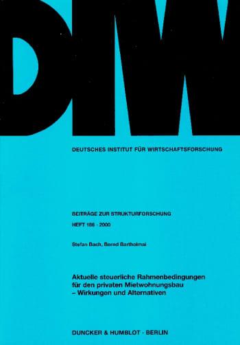 Cover: Aktuelle steuerliche Rahmenbedingungen für den privaten Mietwohnungsbau - Wirkungen und Alternativen