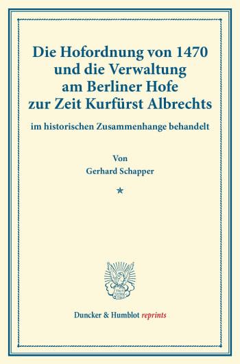 Cover: Die Hofordnung von 1470 und die Verwaltung am Berliner Hofe zur Zeit Kurfürst Albrechts