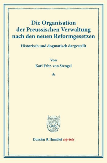 Cover: Die Organisation der Preussischen Verwaltung nach den neuen Reformgesetzen