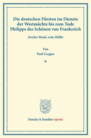 Cover: Die deutschen Fürsten im Dienste der Westmächte bis zum Tode Philipps des Schönen von Frankreich