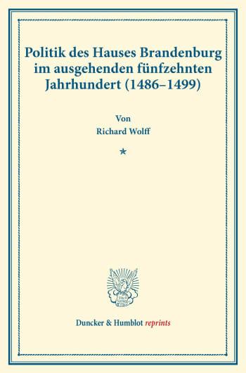 Cover: Politik des Hauses Brandenburg im ausgehenden fünfzehnten Jahrhundert (1486–1499)