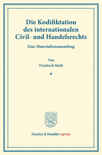Cover: Die Kodifiktation des internationalen Civil- und Handelsrechts