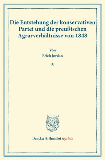Cover: Die Entstehung der konservativen Partei und die preußischen Agrarverhältnisse von 1848
