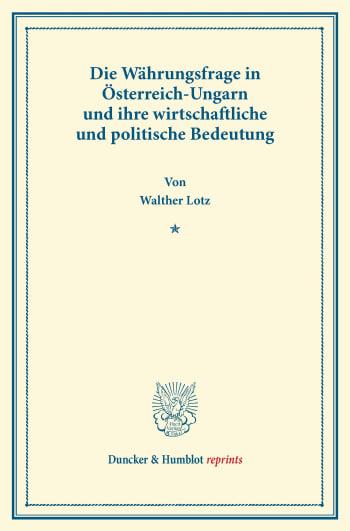 Cover: Die Währungsfrage in Österreich-Ungarn und ihre wirtschaftliche und politische Bedeutung