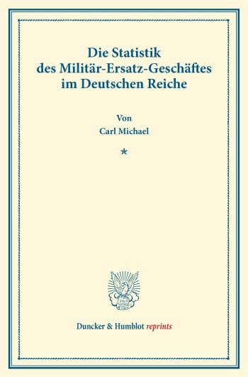 Cover: Die Statistik des Militär-Ersatz-Geschäftes im Deutschen Reiche