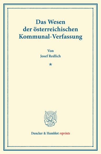 Cover: Das Wesen der österreichischen Kommunal-Verfassung