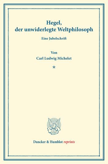 Cover: Hegel, der unwiderlegte Weltphilosoph