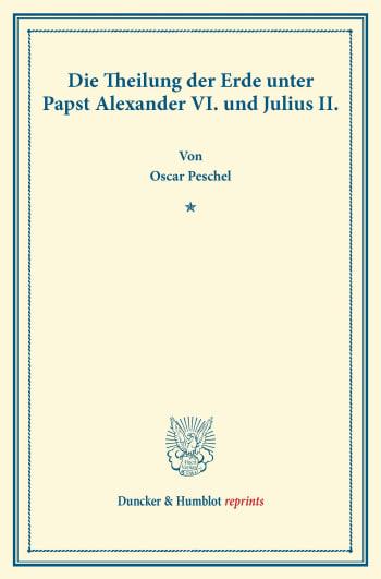 Cover: Die Theilung der Erde unter Papst Alexander VI. und Julius II