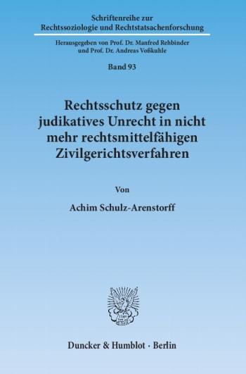 Cover: Rechtsschutz gegen judikatives Unrecht in nicht mehr rechtsmittelfähigen Zivilgerichtsverfahren
