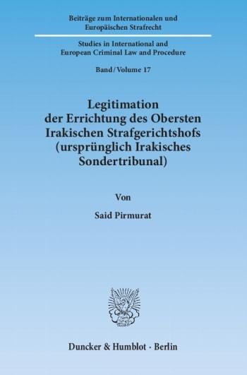 Cover: Legitimation der Errichtung des Obersten Irakischen Strafgerichtshofs (ursprünglich Irakisches Sondertribunal)