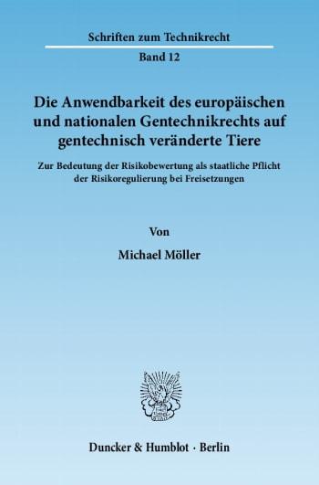 Cover: Die Anwendbarkeit des europäischen und nationalen Gentechnikrechts auf gentechnisch veränderte Tiere