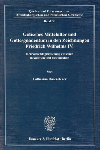 Cover: Gotisches Mittelalter und Gottesgnadentum in den Zeichnungen Friedrich Wilhelms IV