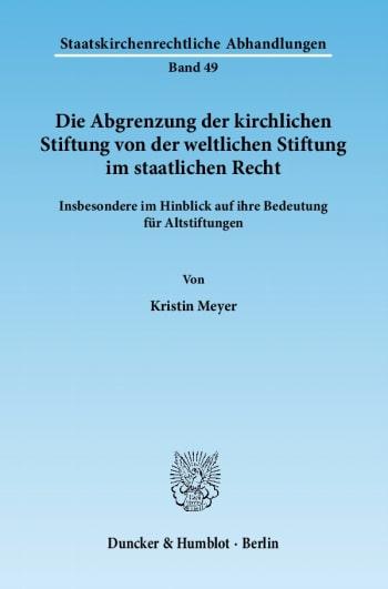 Cover: Die Abgrenzung der kirchlichen Stiftung von der weltlichen Stiftung im staatlichen Recht