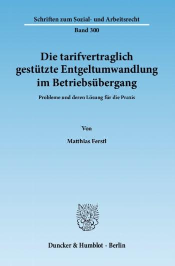 Cover: Die tarifvertraglich gestützte Entgeltumwandlung im Betriebsübergang