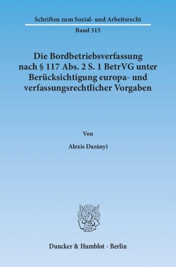 Cover: Die Bordbetriebsverfassung nach § 117 Abs. 2 S. 1 BetrVG unter Berücksichtigung europa- und verfassungsrechtlicher Vorgaben<br/>