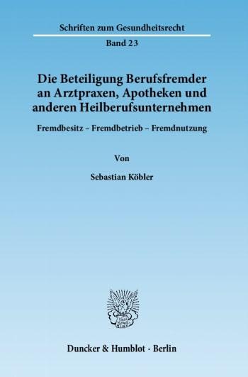 Cover: Die Beteiligung Berufsfremder an Arztpraxen, Apotheken und anderen Heilberufsunternehmen
