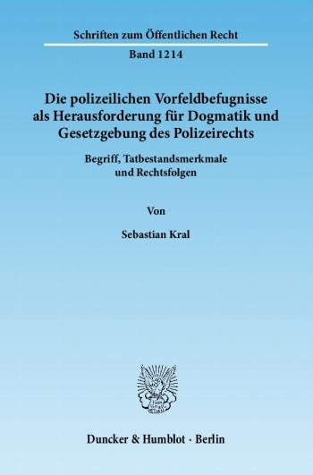 Cover: Die polizeilichen Vorfeldbefugnisse als Herausforderung für Dogmatik und Gesetzgebung des Polizeirechts