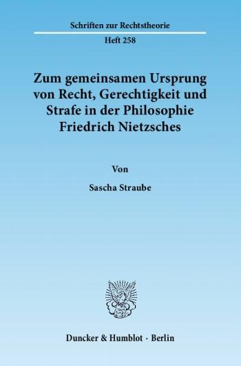 Cover: Zum gemeinsamen Ursprung von Recht, Gerechtigkeit und Strafe in der Philosophie Friedrich Nietzsches