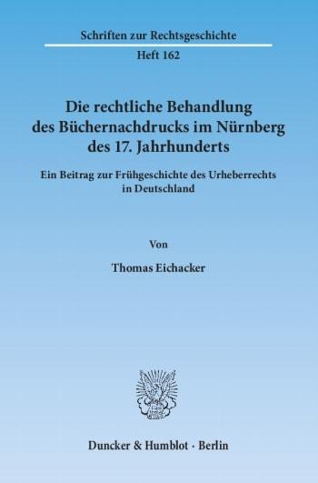 Cover: Die rechtliche Behandlung des Büchernachdrucks im Nürnberg des 17. Jahrhunderts