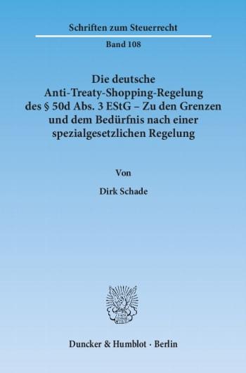 Cover: Die deutsche Anti-Treaty-Shopping-Regelung des § 50d Abs. 3 EStG – Zu den Grenzen und dem Bedürfnis nach einer spezialgesetzlichen Regelung