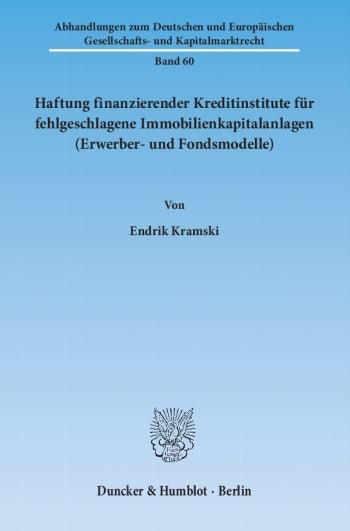 Cover: Haftung finanzierender Kreditinstitute für fehlgeschlagene Immobilienkapitalanlagen (Erwerber- und Fondsmodelle)