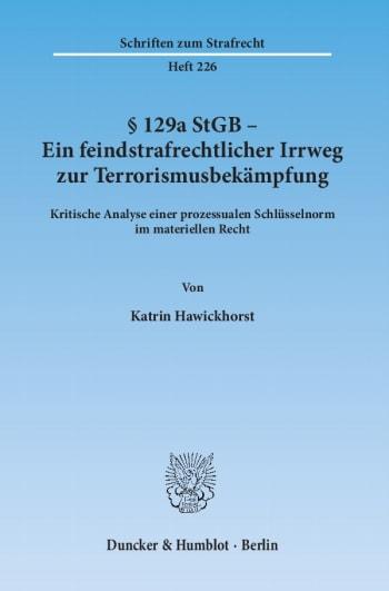 Cover: § 129a StGB - Ein feindstrafrechtlicher Irrweg zur Terrorismusbekämpfung
