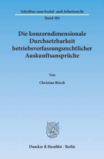 Cover: Die konzerndimensionale Durchsetzbarkeit betriebsverfassungsrechtlicher Auskunftsansprüche