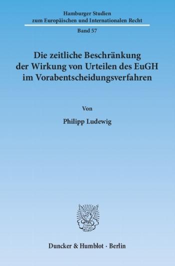 Cover: Die zeitliche Beschränkung der Wirkung von Urteilen des EuGH im Vorabentscheidungsverfahren